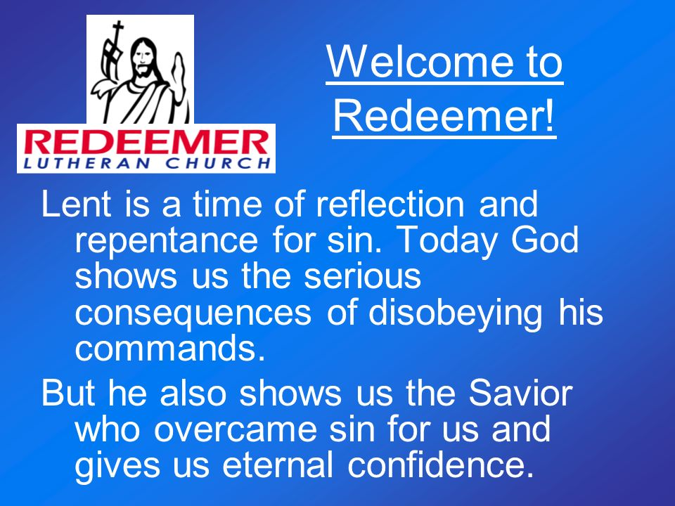 Welcome to Redeemer. Lent is a time of reflection and repentance for sin.