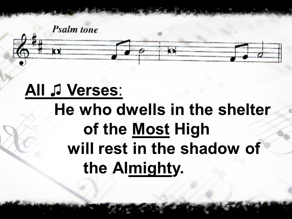 All Verses: He who dwells in the shelter of the Most High will rest in the shadow of the Almighty.