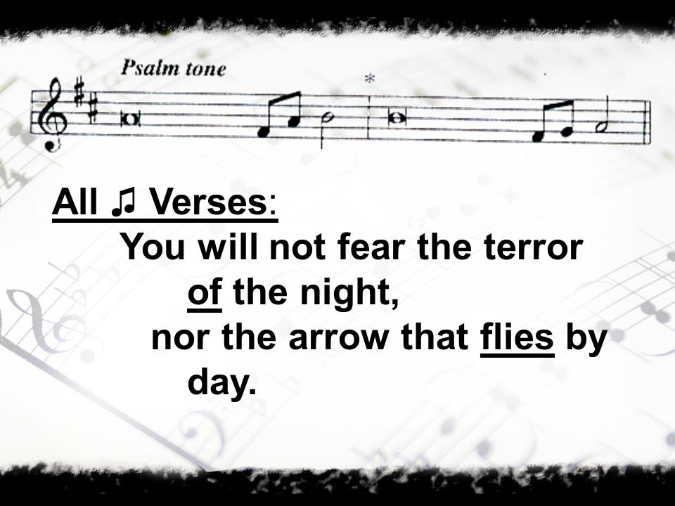 All Verses: You will not fear the terror of the night, nor the arrow that flies by day.