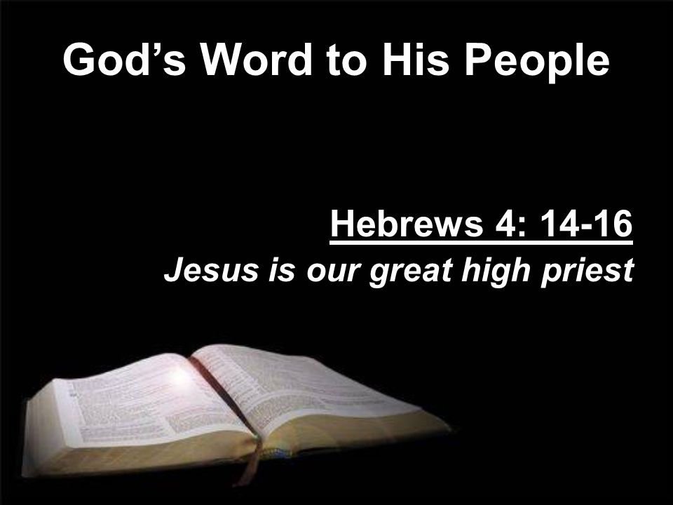 Gods Word to His People Hebrews 4: Jesus is our great high priest