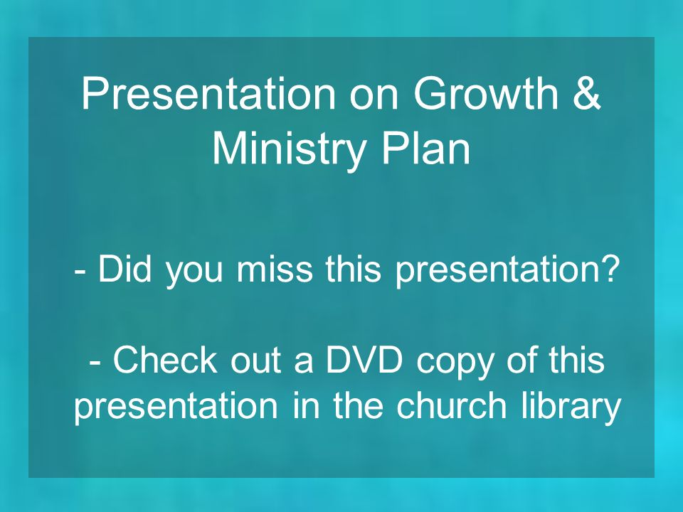 Presentation on Growth & Ministry Plan - Did you miss this presentation.