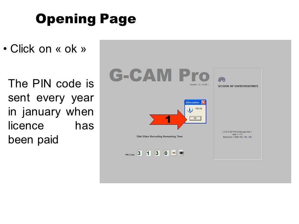 Opening Page Click on « ok » 1 The PIN code is sent every year in january when licence has been paid