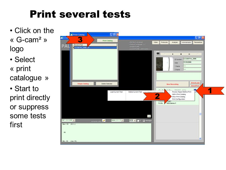Print several tests Click on the « G-cam² » logo Select « print catalogue » Start to print directly or suppress some tests first 1 2 3