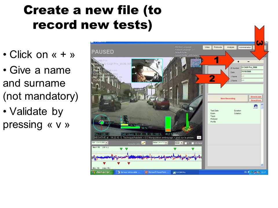 Create a new file (to record new tests) Click on « + » Give a name and surname (not mandatory) Validate by pressing « v » 1 2 3