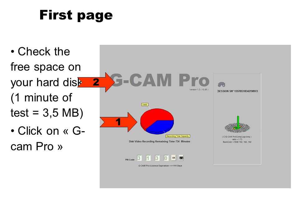 First page Check the free space on your hard disk (1 minute of test = 3,5 MB) Click on « G- cam Pro » 1 2