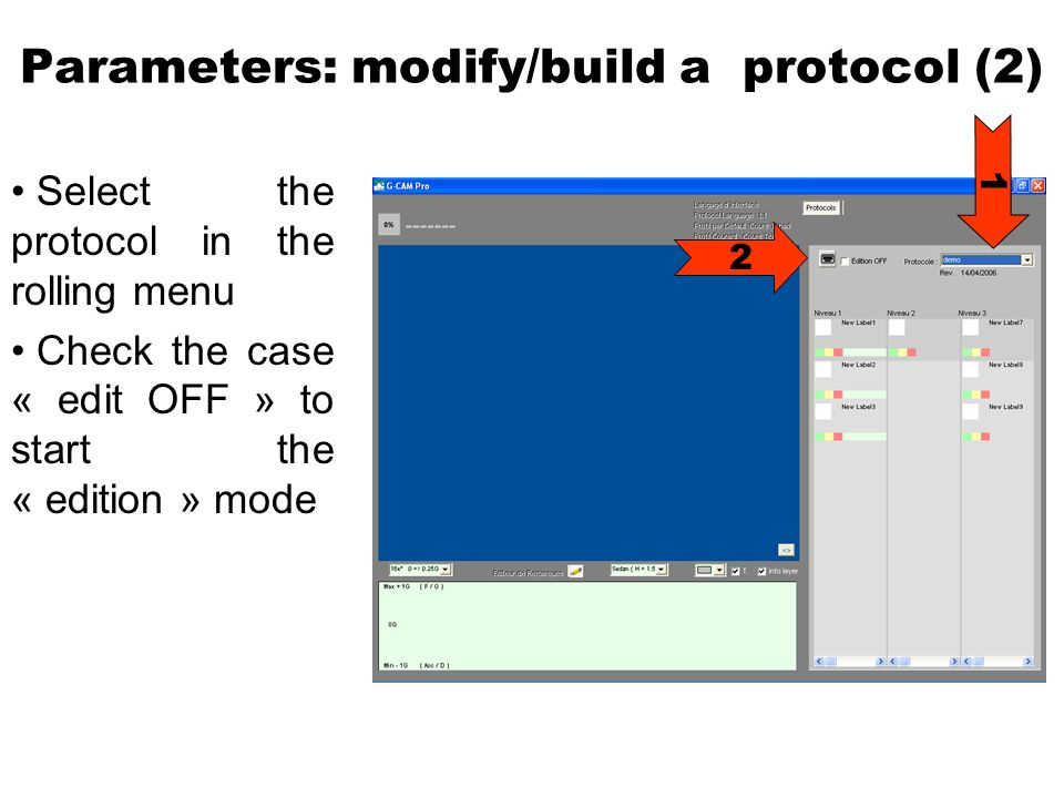Parameters: modify/build a protocol (2) Select the protocol in the rolling menu Check the case « edit OFF » to start the « edition » mode 1 2