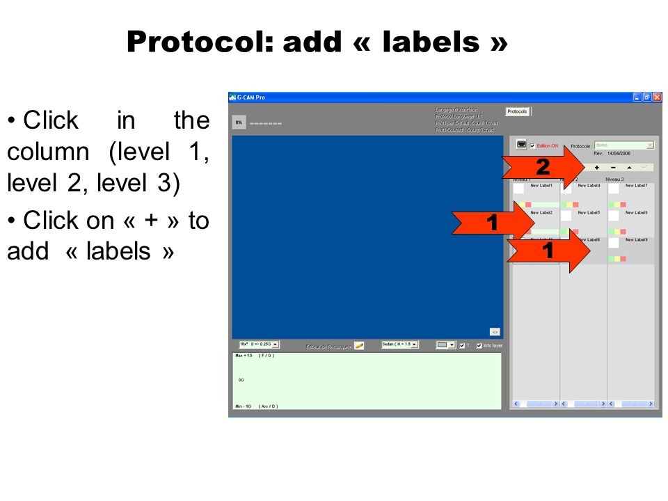 Protocol: add « labels » Click in the column (level 1, level 2, level 3) Click on « + » to add « labels » 2 1 1