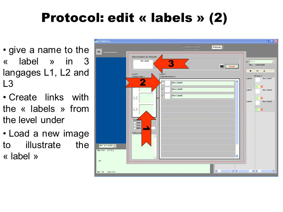 Protocol: edit « labels » (2) give a name to the « label » in 3 langages L1, L2 and L3 Create links with the « labels » from the level under Load a new image to illustrate the « label » 1 2 3