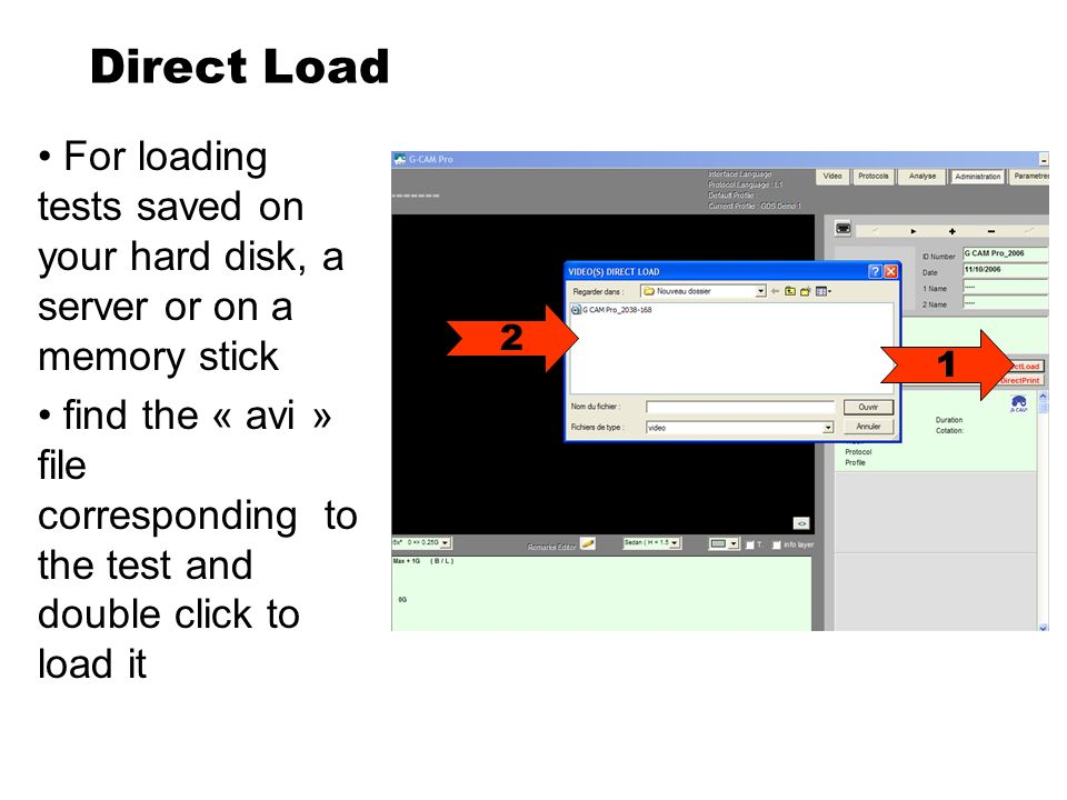 Direct Load For loading tests saved on your hard disk, a server or on a memory stick find the « avi » file corresponding to the test and double click to load it 1 2