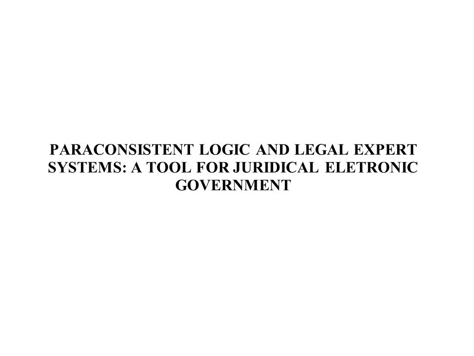 PARACONSISTENT LOGIC AND LEGAL EXPERT SYSTEMS: A TOOL FOR JURIDICAL ELETRONIC GOVERNMENT