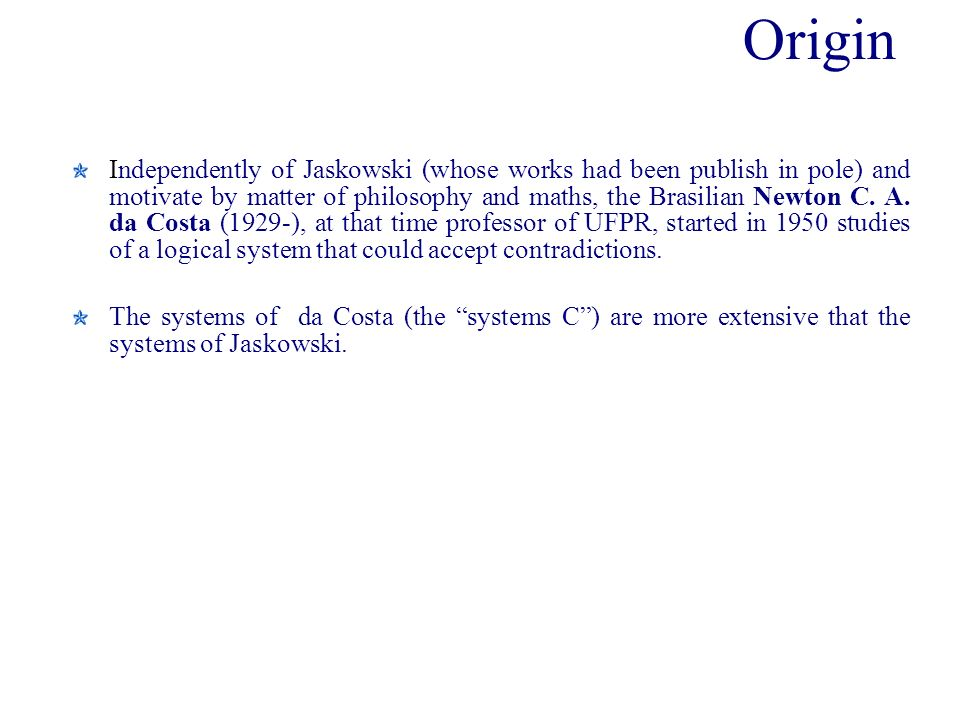 Origin Independently of Jaskowski (whose works had been publish in pole) and motivate by matter of philosophy and maths, the Brasilian Newton C.