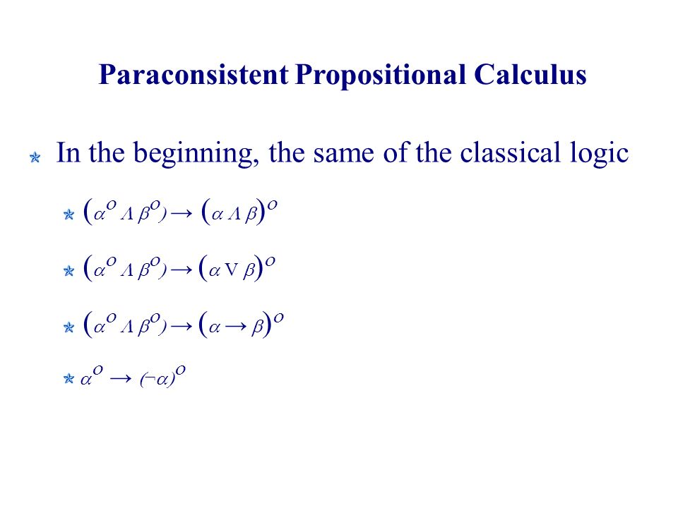 Paraconsistent Propositional Calculus In the beginning, the same of the classical logic ( ( ) ( ( V ) ( ( ) ¬