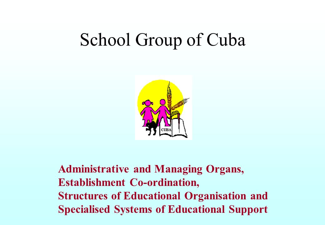 Educational Territory of the School Group of Cuba In this area, the organisation of the School Group of Cuba, encloses the following modalities of the teaching system : - Pre-elementary School; - Elementary School (1 st, 2 nd e 3 rd stages); - Special modalities of education: * Teaching for children with special needs; * Teaching for Adults: (1 st, 2 nd e 3 rd Stages) * Teaching for Adults by separated units ).