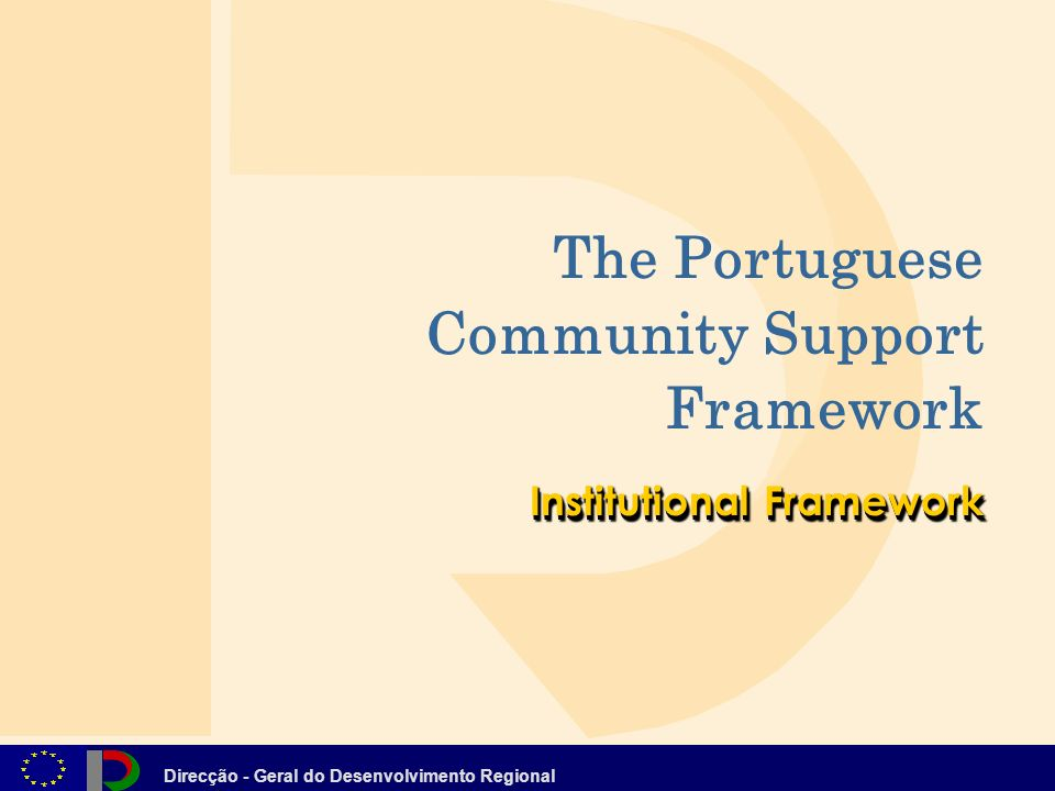 Direcção - Geral do Desenvolvimento Regional Institutional Framework The Portuguese Community Support Framework