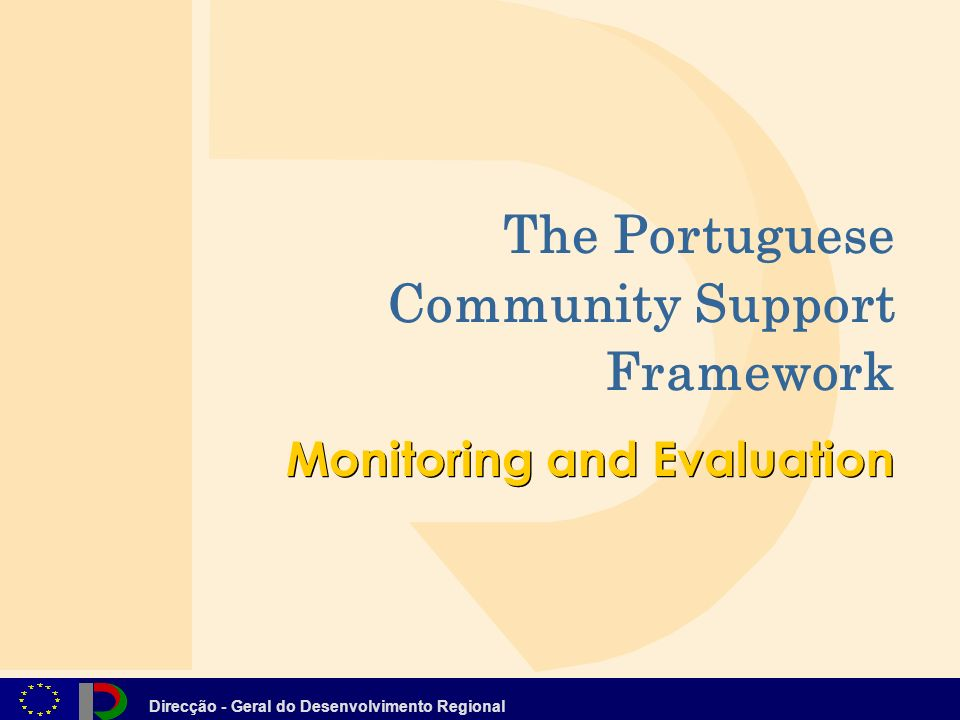 Direcção - Geral do Desenvolvimento Regional Monitoring and Evaluation The Portuguese Community Support Framework