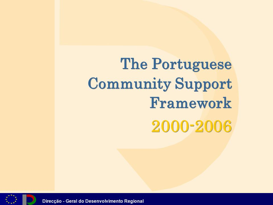 Direcção - Geral do Desenvolvimento Regional The Portuguese Community Support Framework The Portuguese Community Support Framework