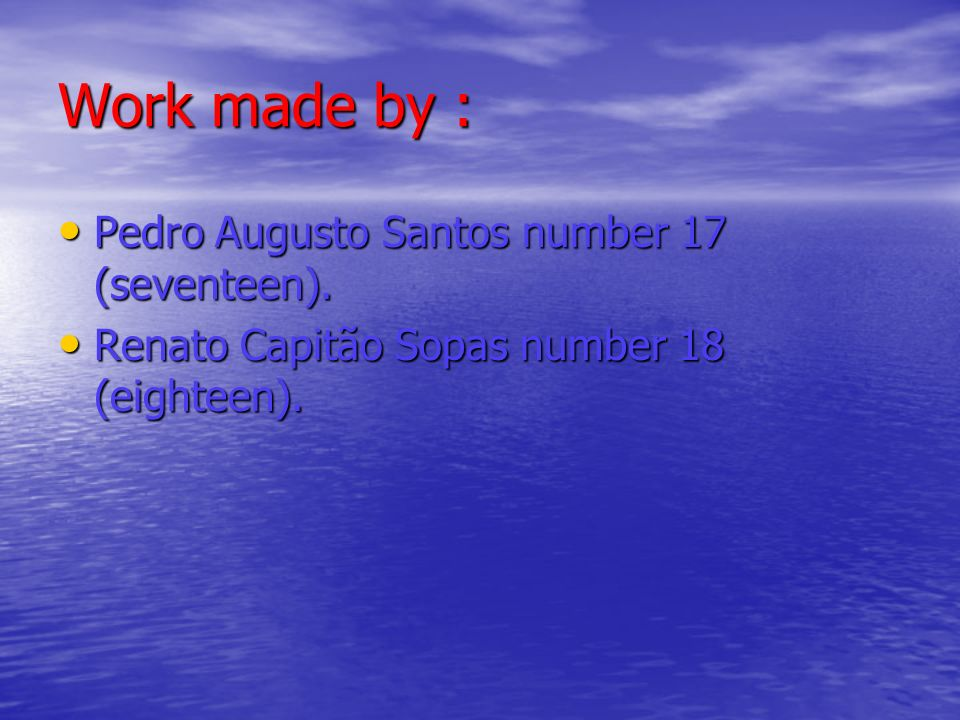 Work made by : Pedro Augusto Santos number 17 (seventeen).