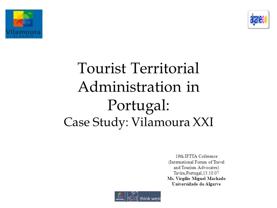 Tourist Territorial Administration in Portugal: Case Study: Vilamoura XXI 19th IFTTA Coference (International Forum of Travel and Tourism Advocates) Tavira,Portugal,13.10.07 Ms.