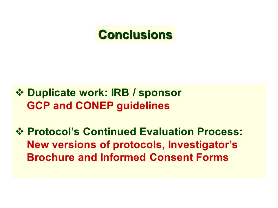 Duplicate work: IRB / sponsor GCP and CONEP guidelines Protocols Continued Evaluation Process: New versions of protocols, Investigators Brochure and Informed Consent Forms Conclusions