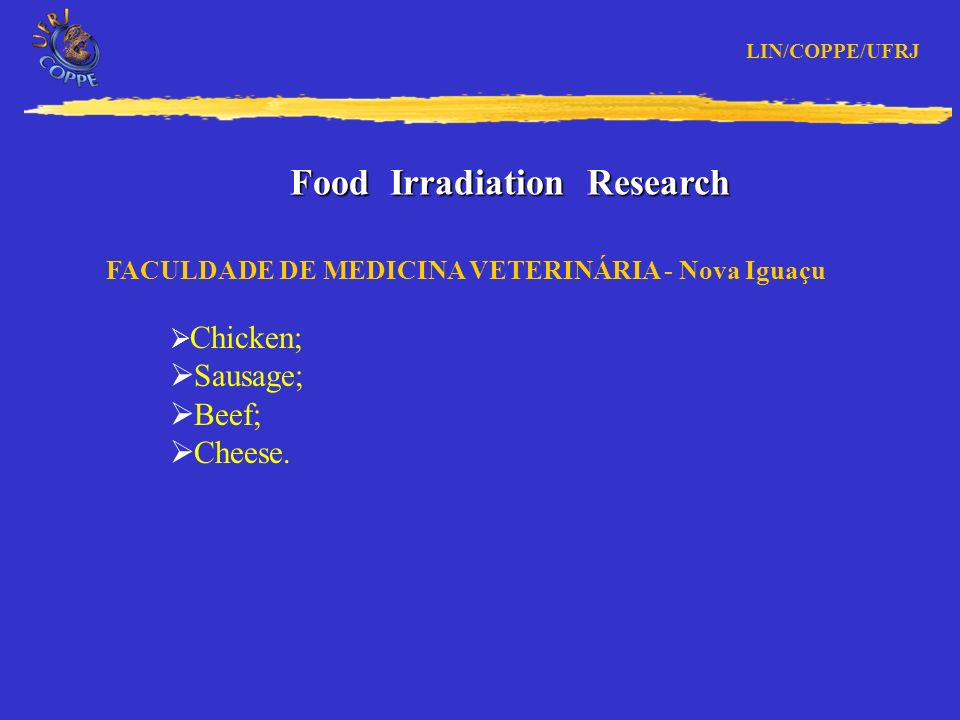 Food Irradiation Research EMBRAPA Fruits and other vegetal products FACULDADE DE MEDICINA VETERINÁRIA - UFF Frog legs; oyster; mussel; crab;
