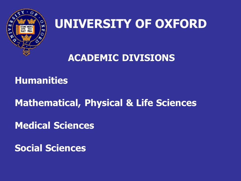 UNIVERSITY OF OXFORD ACADEMIC DIVISIONS Humanities Mathematical, Physical & Life Sciences Medical Sciences Social Sciences