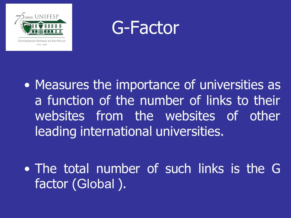 G-Factor Measures the importance of universities as a function of the number of links to their websites from the websites of other leading international universities.