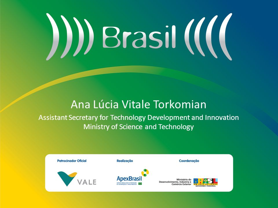 Título da Apresentação Subtítulo loren ipsum dolor sit amet loren ipsum dolor sit amet Ana Lúcia Vitale Torkomian Assistant Secretary for Technology Development and Innovation Ministry of Science and Technology