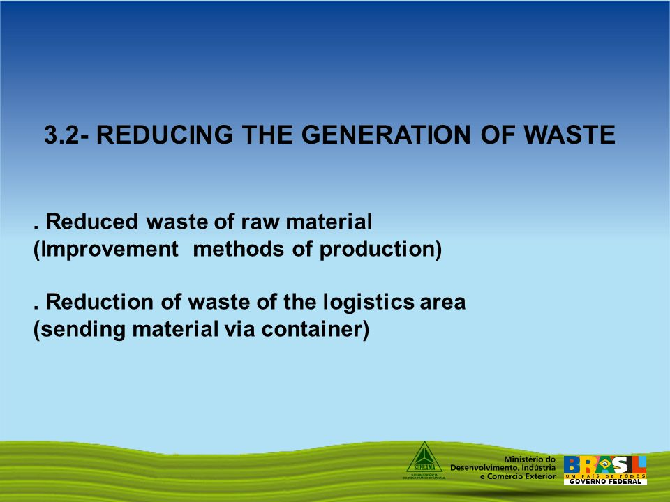 GOVERNO FEDERAL. Reduced waste of raw material (Improvement methods of production).