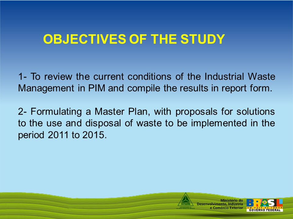 GOVERNO FEDERAL 1- To review the current conditions of the Industrial Waste Management in PIM and compile the results in report form.