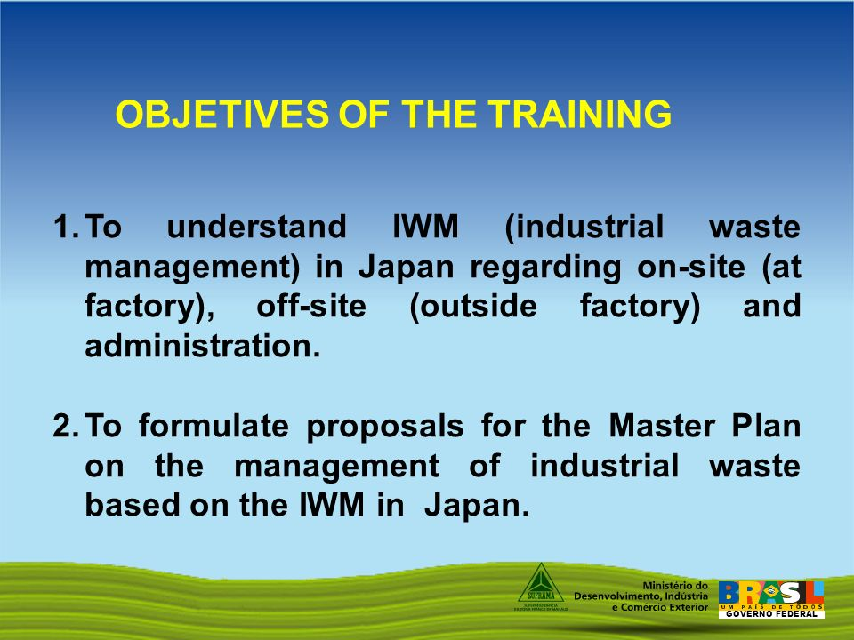 GOVERNO FEDERAL 1.To understand IWM (industrial waste management) in Japan regarding on-site (at factory), off-site (outside factory) and administration.