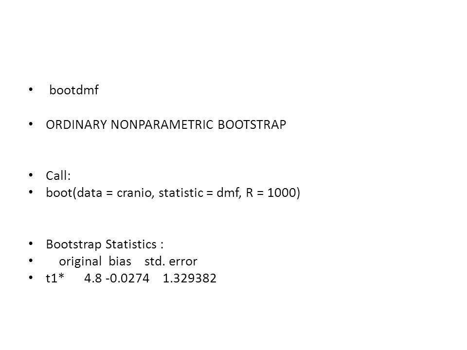 bootdmf ORDINARY NONPARAMETRIC BOOTSTRAP Call: boot(data = cranio, statistic = dmf, R = 1000) Bootstrap Statistics : original bias std.