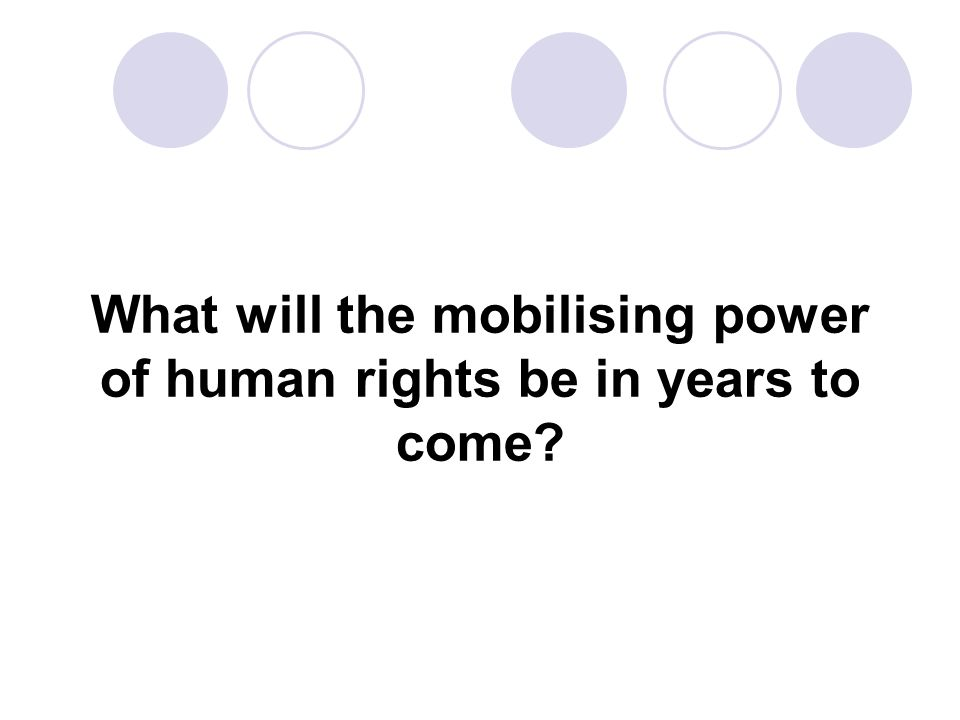 What will the mobilising power of human rights be in years to come