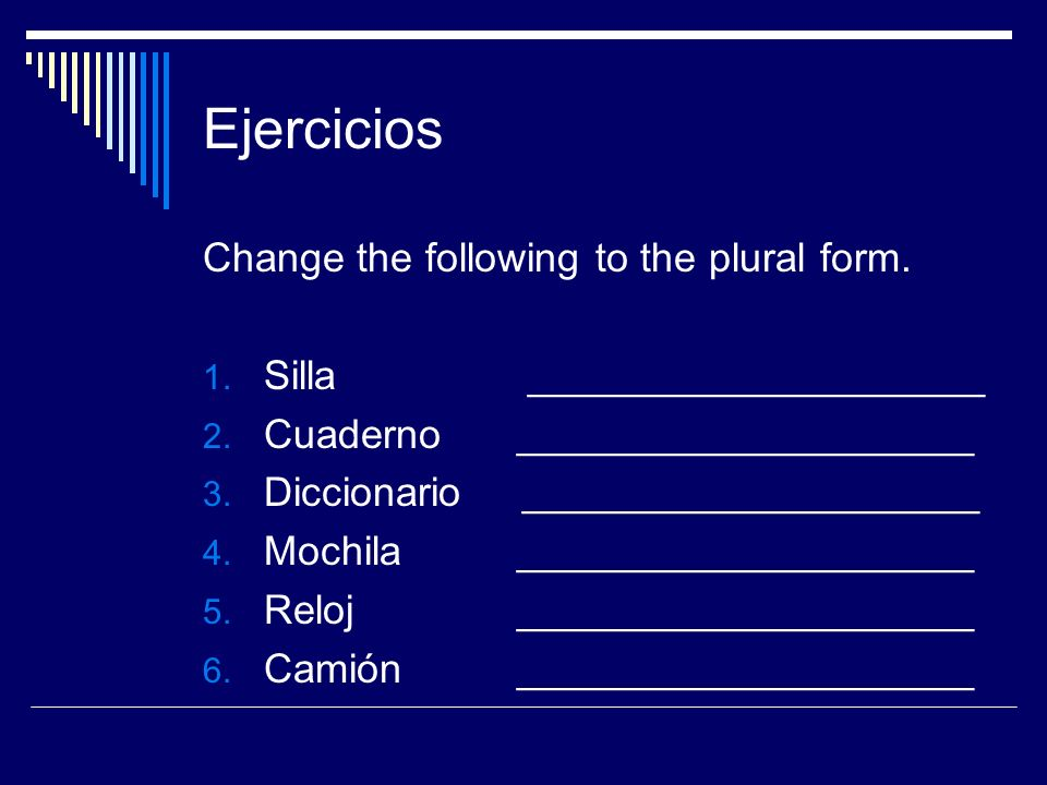 Ejercicios Change the following to the plural form.