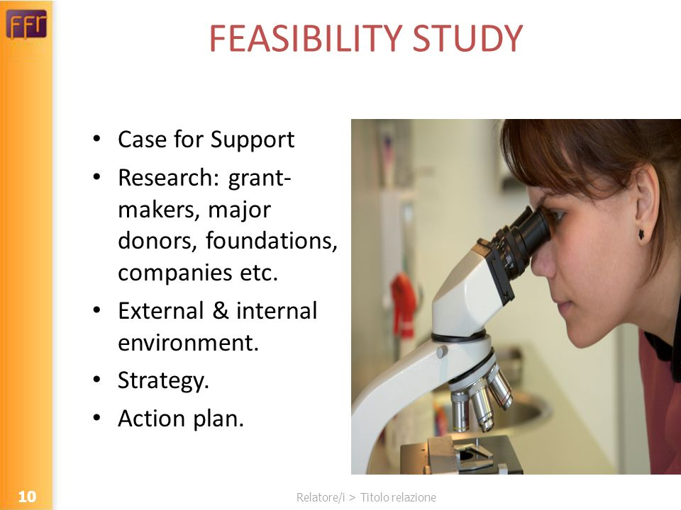 Relatore/i > Titolo relazione FEASIBILITY STUDY Case for Support Research: grant- makers, major donors, foundations, companies etc.