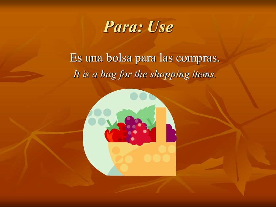 Para: Use Es una bolsa para las compras. It is a bag for the shopping items.