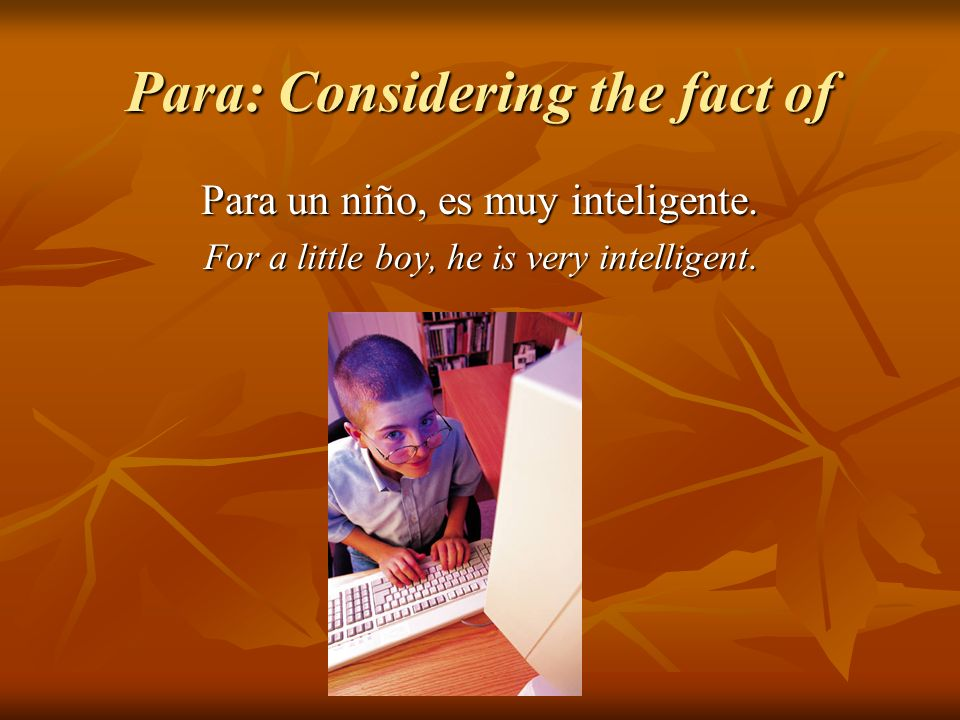 Para: Considering the fact of Para un niño, es muy inteligente.