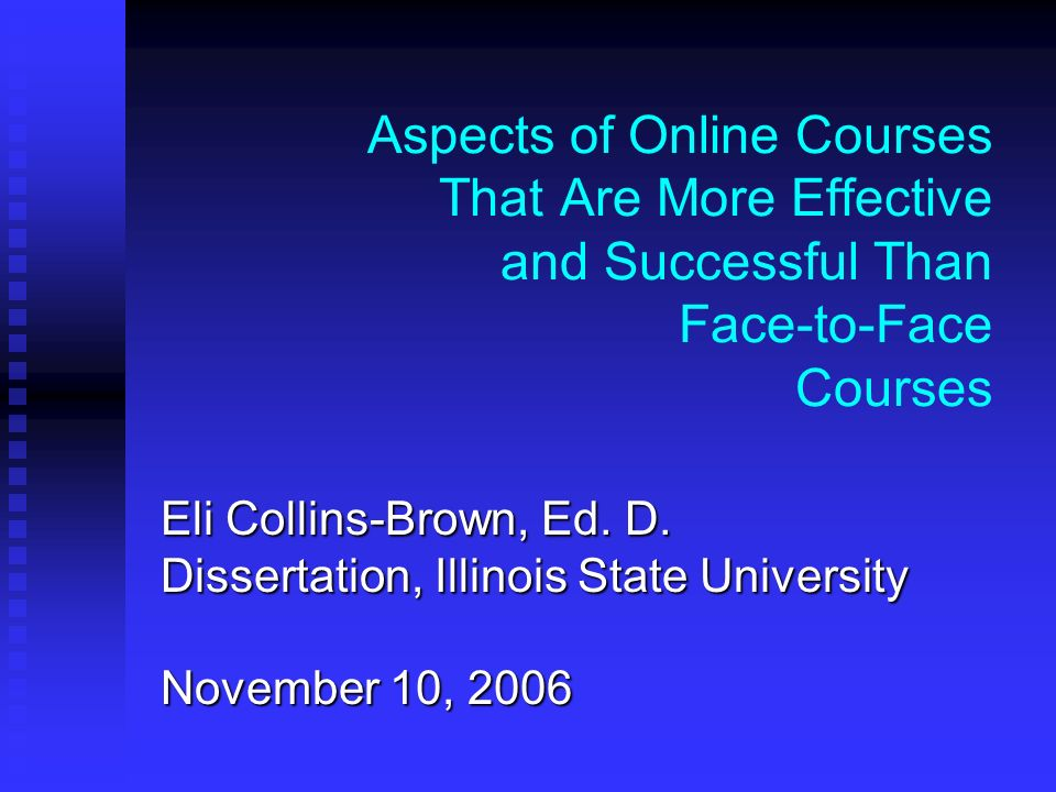 Aspects of Online Courses That Are More Effective and Successful Than Face-to-Face Courses Eli Collins-Brown, Ed.
