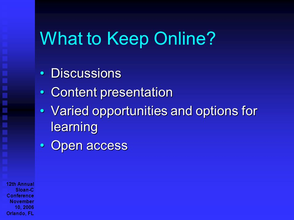 12th Annual Sloan-C Conference November 10, 2006 Orlando, FL What to Keep Online.