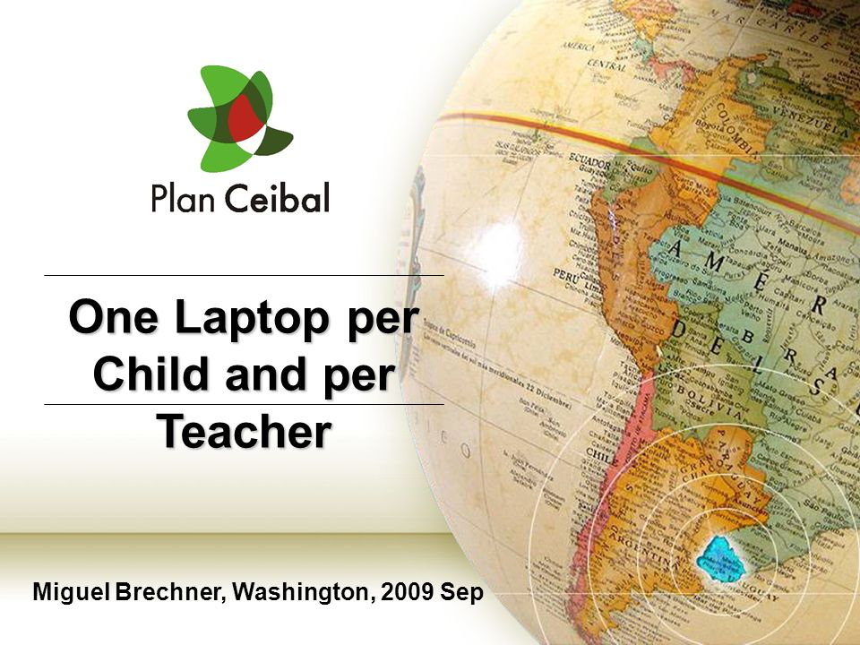 Miguel Brechner, Washington, 2009 Sep One Laptop per Child and per Teacher