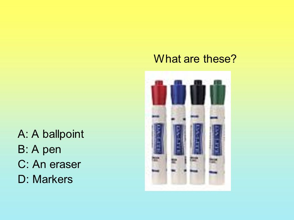 What are these A: A ballpoint B: A pen C: An eraser D: Markers