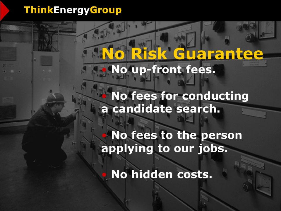 No Risk Guarantee No up-front fees. No fees for conducting a candidate search.