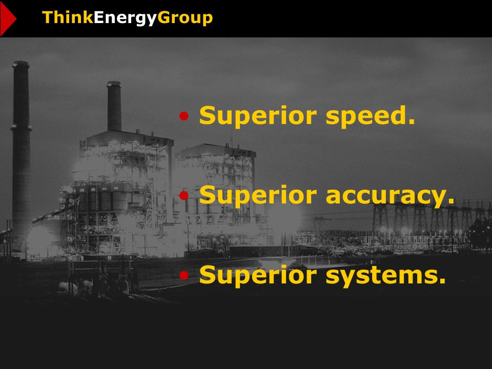 Superior speed. Superior accuracy. Superior systems. ThinkEnergyGroup