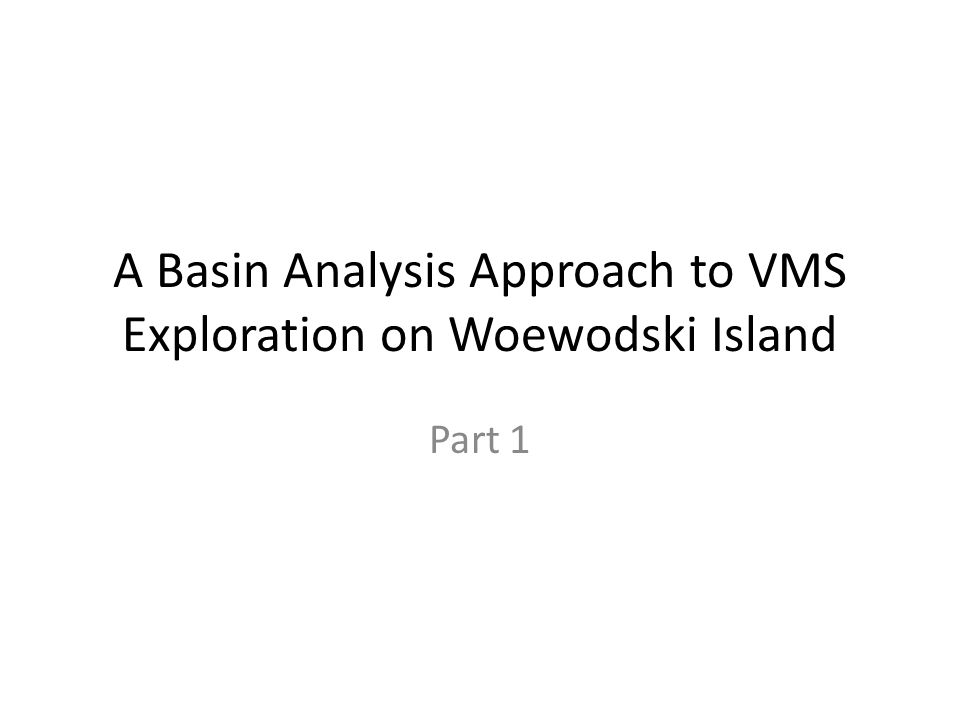 A Basin Analysis Approach to VMS Exploration on Woewodski Island Part 1
