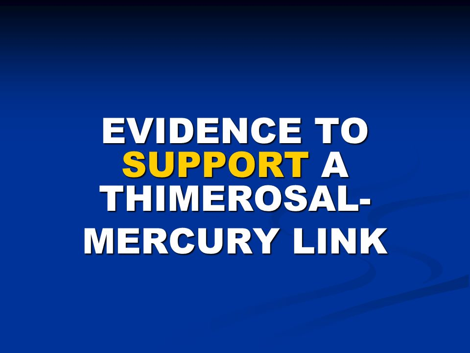 EVIDENCE TO SUPPORT A THIMEROSAL- MERCURY LINK