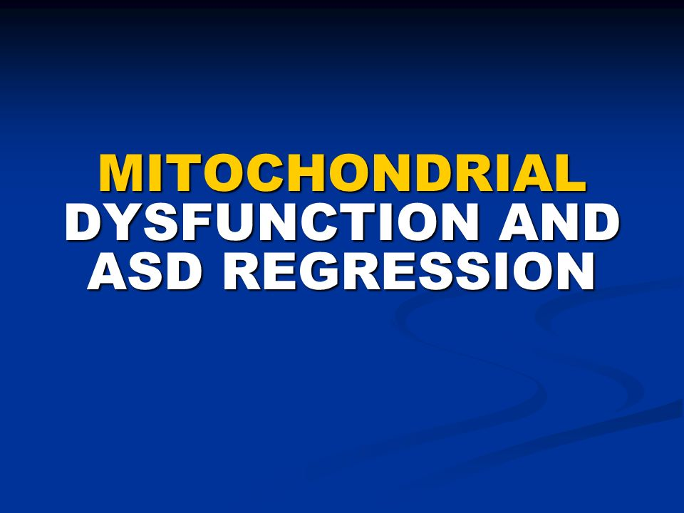 MITOCHONDRIAL DYSFUNCTION AND ASD REGRESSION