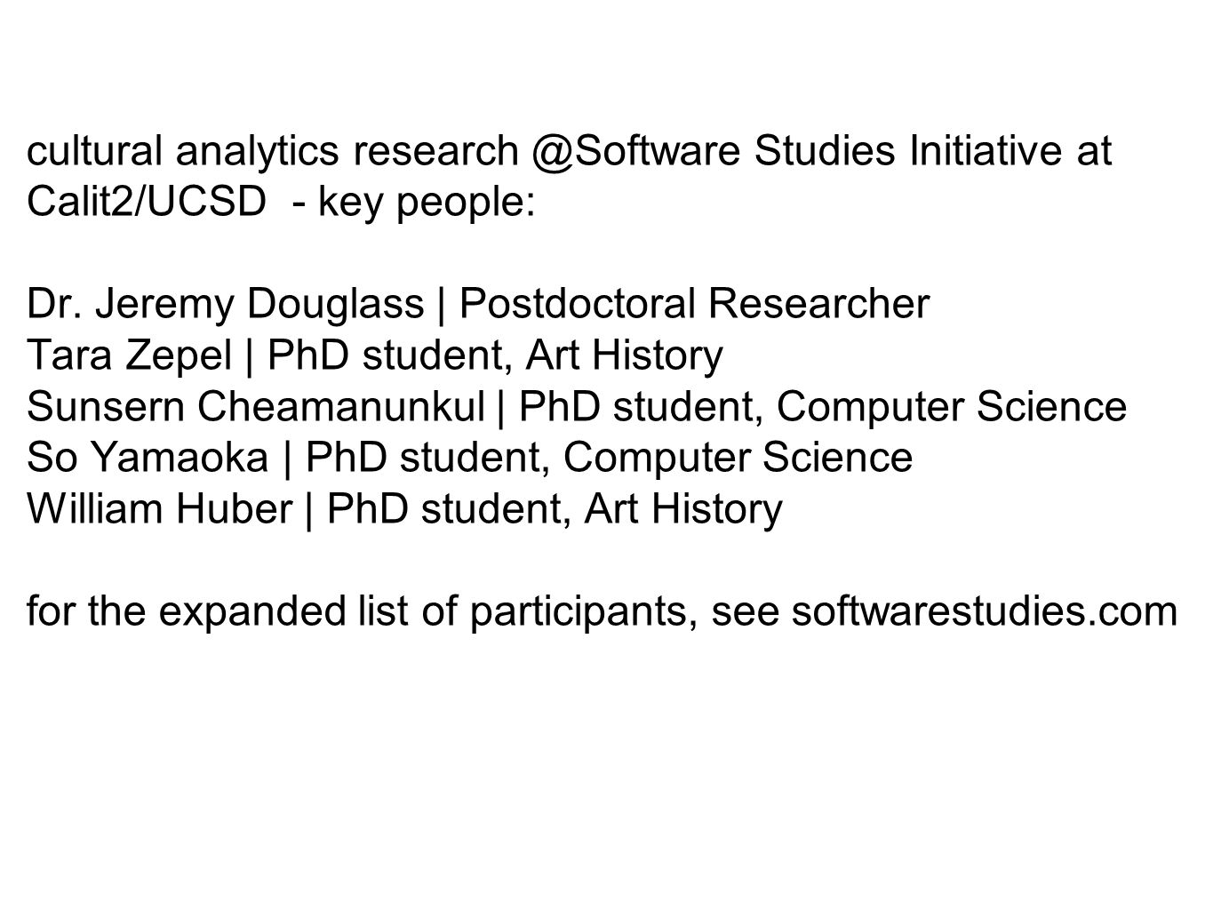 cultural analytics research @Software Studies Initiative at Calit2/UCSD - key people: Dr.