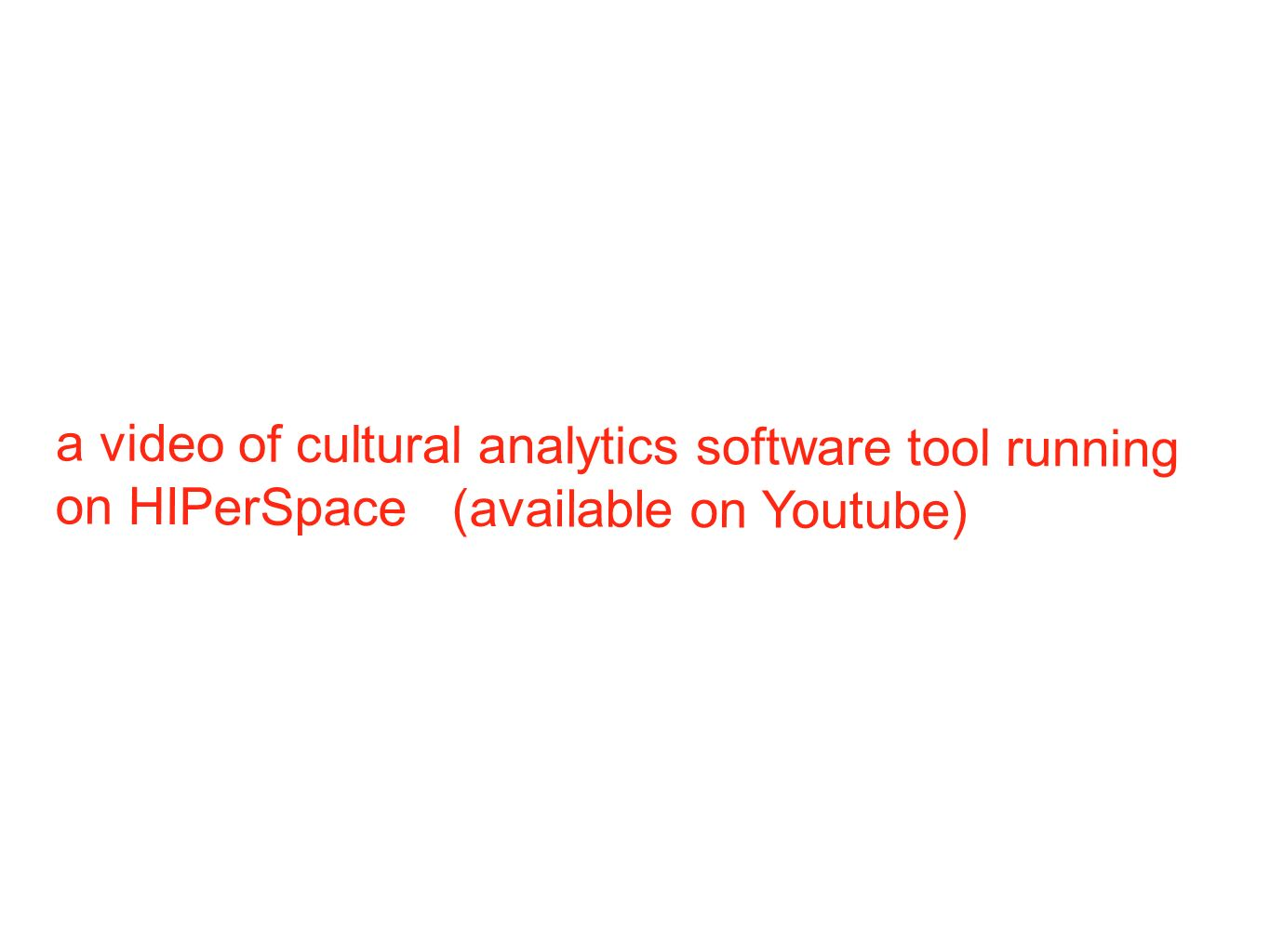 a video of cultural analytics software tool running on HIPerSpace (available on Youtube)