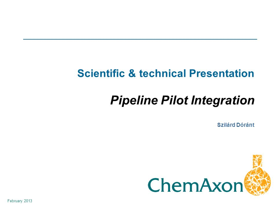 February 2013 Szilárd Dóránt Scientific & technical Presentation Pipeline Pilot Integration