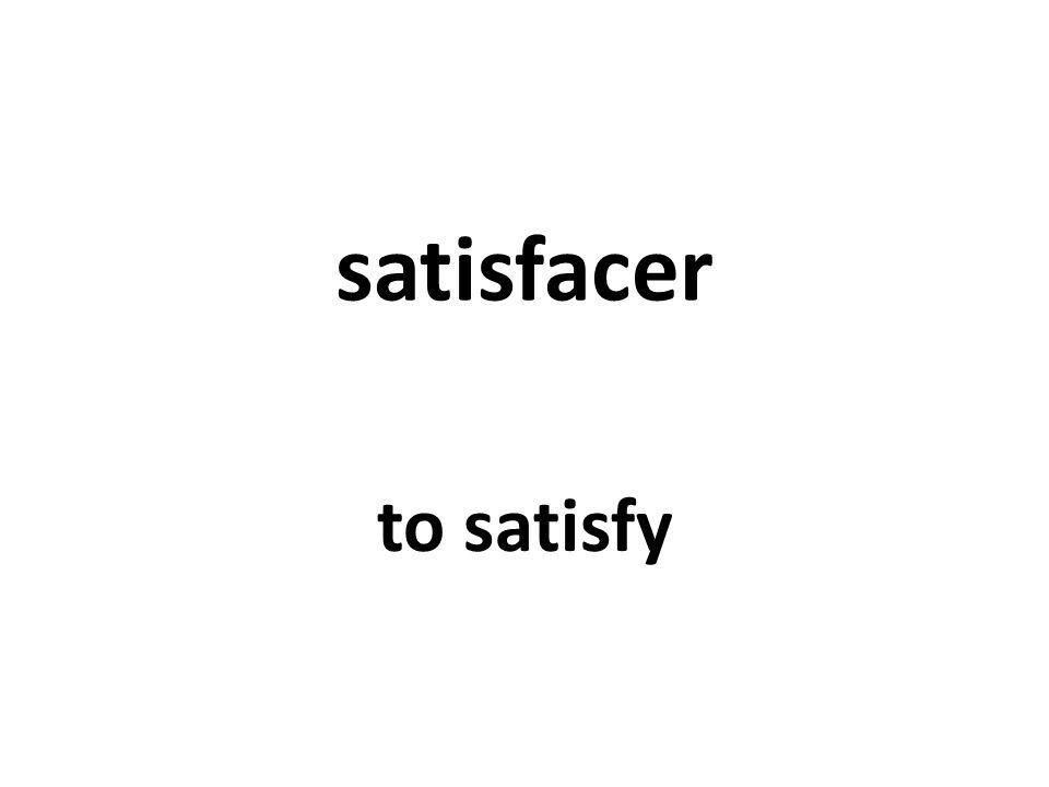 satisfacer to satisfy