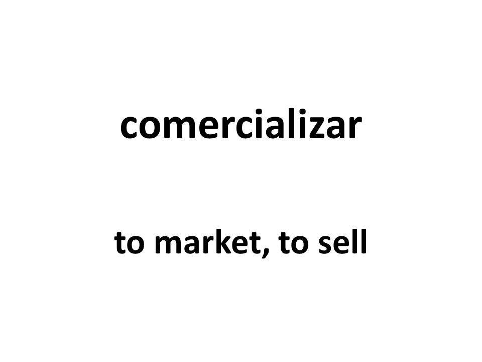 comercializar to market, to sell